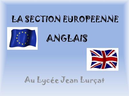 LA SECTION EUROPEENNE ANGLAIS Au Lycée Jean Lurçat.