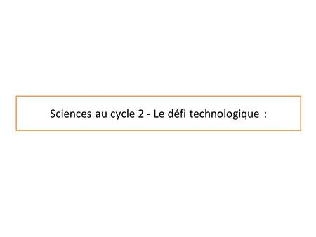 Sciences au cycle 2 - Le défi technologique :