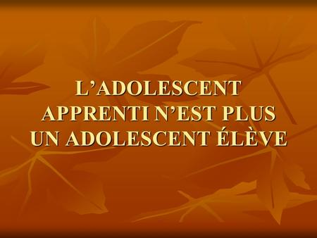 LADOLESCENT APPRENTI NEST PLUS UN ADOLESCENT ÉLÈVE.