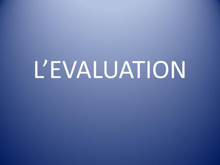 LEVALUATION. COMMENT EVALUER UNE COMPETENCE ? A partir : -dune interrogation -dune action -dune déclaration -dune production.
