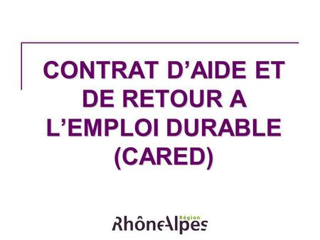 CONTRAT DAIDE ET DE RETOUR A LEMPLOI DURABLE (CARED)