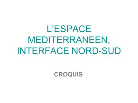 LESPACE MEDITERRANEEN, INTERFACE NORD-SUD CROQUIS.