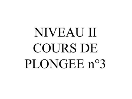 NIVEAU II COURS DE PLONGEE n°3 LES ACCIDENTS DE DECOMPRESSION ou A.D.D.