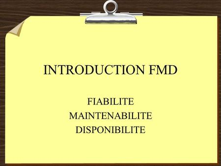 INTRODUCTION FMD FIABILITE MAINTENABILITE DISPONIBILITE.