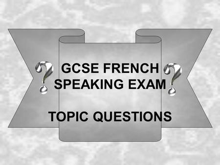 GCSE FRENCH SPEAKING EXAM TOPIC QUESTIONS. Free time and hobbies 1: Quest-ce que tu fais pendant ton temps libre? Pendant mon temps libre, je… (present.