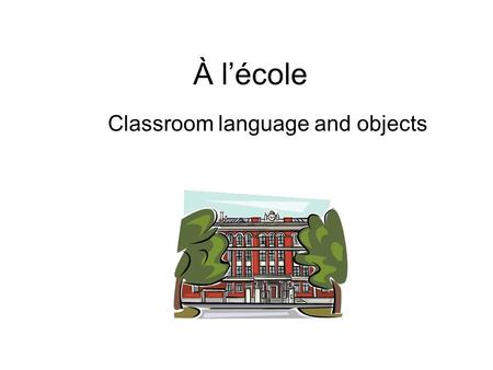 À lécole Classroom language and objects. Martin, tu as un crayon?