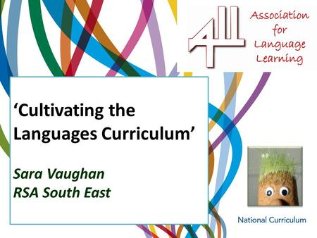 Cultivating the Languages Curriculum Sara Vaughan RSA South East.