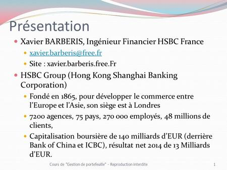 Présentation Xavier BARBERIS, Ingénieur Financier HSBC France Site : xavier.barberis.free.Fr HSBC Group (Hong Kong Shanghai Banking.