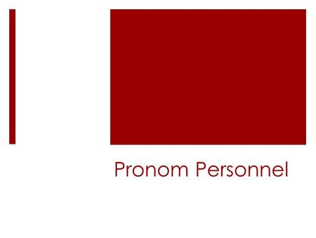 Pronom Personnel. Definition  Un pronom remplace un élément de la phrase.  A pronoun replaces an element in the sentence.