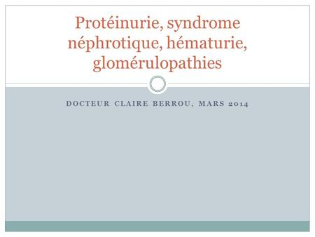 Protéinurie, syndrome néphrotique, hématurie, glomérulopathies