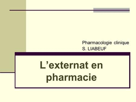 Pharmacologie clinique S. LIABEUF L'externat en pharmacie.