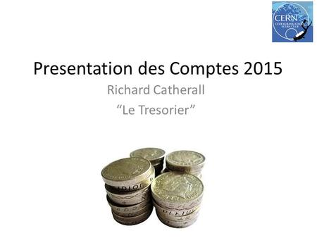 "Presentation des Comptes 2015 Richard Catherall ""Le Tresorier"""
