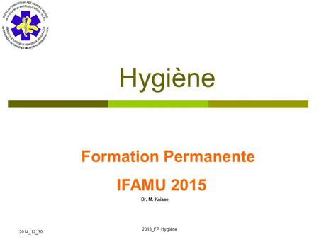 Edited by: IFAMU RECYCLAGE Hygiène Dr M. KAISSE Formation Permanente IFAMU 2015 Dr. M. Kaisse 2014_12_30 2015_FP Hygiène.