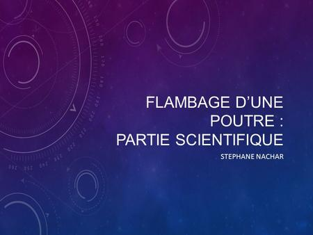 FLAMBAGE D'UNE POUTRE : PARTIE SCIENTIFIQUE STEPHANE NACHAR.