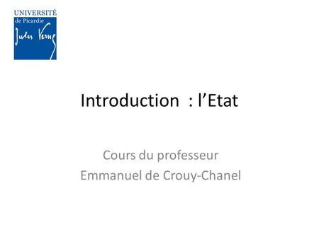 Introduction : l'Etat Cours du professeur Emmanuel de Crouy-Chanel.