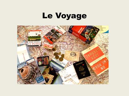 Le Voyage. Du Vocabulaire un voyage d'affaires- a business trip la monnaie- the currency une carte postale -a post cardun itinéraire- an itinerary un.