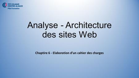 Analyse - Architecture des sites Web Chaptire 6 - Elaboration d'un cahier des charges.