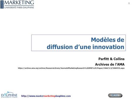 MENU 1 Modèles de diffusion d'une innovation Parfitt & Collins Archives de l'AMA https://archive.ama.org/archive/ResourceLibrary/JournalofMarketingResearch%28JMR%29/Pages/1968/5/2/5004935.aspx.