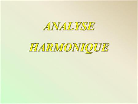 ANALYSE HARMONIQUE.