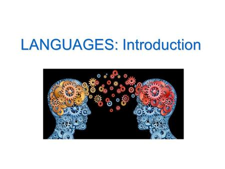 LANGUAGES: Introduction. Intro 1- WHAT IS A LANGUAGE? 2- THE IDEA AND THE WORD 3- TRICKY EXAMPLES.