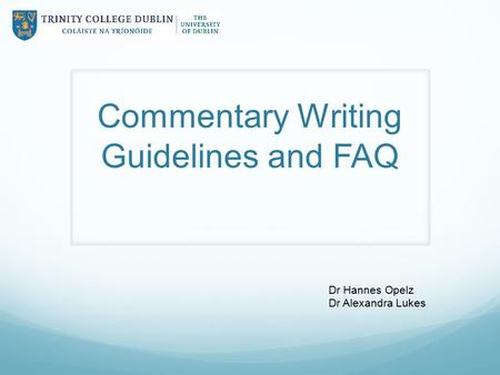 Commentary Writing Guidelines and FAQ Dr Hannes Opelz Dr Alexandra Lukes.