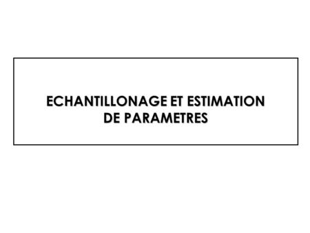 ECHANTILLONAGE ET ESTIMATION