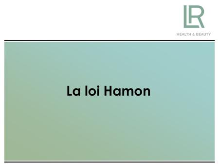 La loi Hamon. La loi Hamon : Le Document d'Informations Précontractuelles de LR Health & Beauty.