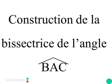 Construction de la bissectrice de l'angle BAC