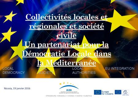 STRASBOURG BRUSSELS VICENCA SKOPJE SUBOTICA LOCAL DEMOCRACY CIVIL SOCIETY LOCAL AUTHORITIES EU INTEGRATION Collectivités locales et régionales et société.