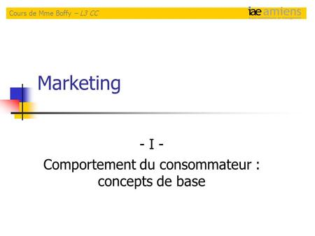 Marketing - I - Comportement du consommateur : concepts de base Cours de Mme Boffy – L3 CC.