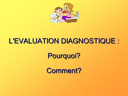 L'EVALUATION DIAGNOSTIQUE : Pourquoi? Comment?