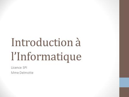 Introduction à l'Informatique Licence SPI Mme Delmotte.