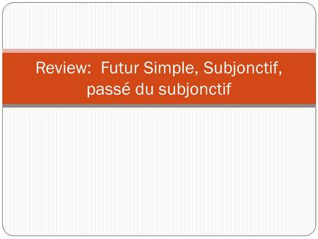 Review: Futur Simple, Subjonctif, passé du subjonctif.