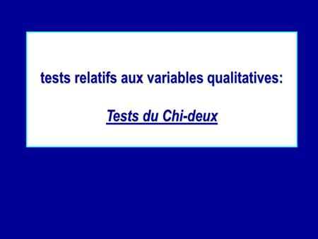 Tests relatifs aux variables qualitatives: Tests du Chi-deux.