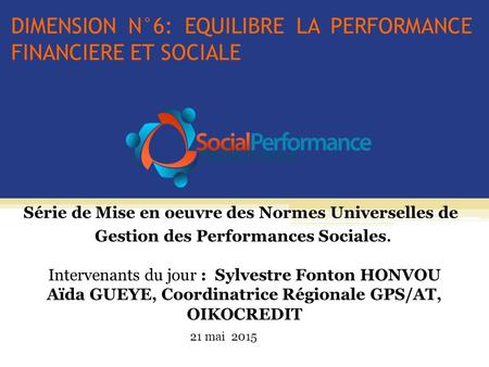 DIMENSION N°6: EQUILIBRE LA PERFORMANCE FINANCIERE ET SOCIALE