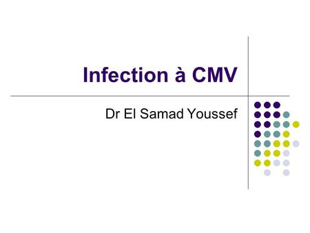 Infection à CMV Dr El Samad Youssef. Introduction HHV1 = Virus Herpes simplex type 1 (HSV1) HHV2 = Virus Herpes simplex type 2 (HSV2) HHV3 = Virus de.