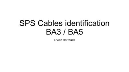 SPS Cables identification BA3 / BA5 Erwan Harrouch.