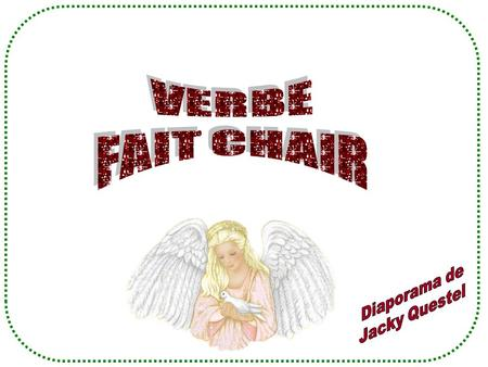 VERBE FAIT CHAIR Diaporama de Jacky Questel.