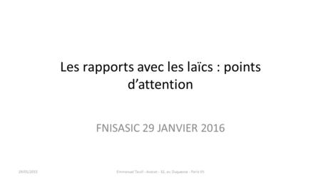 Les rapports avec les laïcs : points d'attention FNISASIC 29 JANVIER 2016 29/01/2015Emmanuel Tawil - Avocat - 32, av. Duquesne - Paris VII.