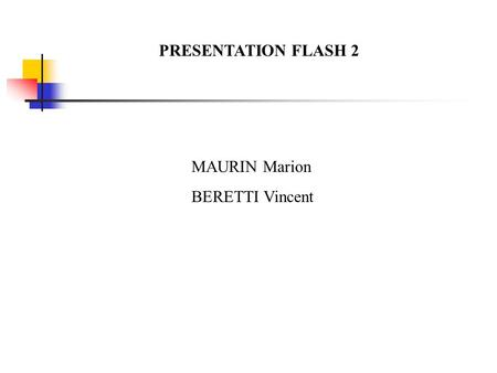 PRESENTATION FLASH 2 MAURIN Marion BERETTI Vincent.