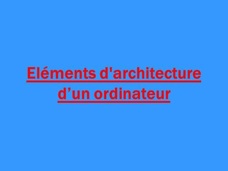 Eléments d'architecture d'un ordinateur