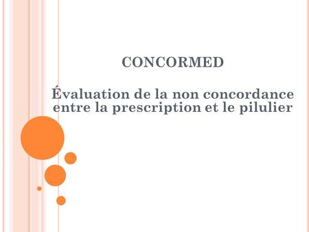 CONCORMED Évaluation de la non concordance entre la prescription et le pilulier 1.