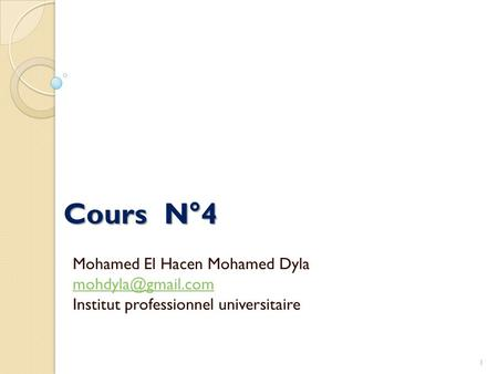 Cours N°4 Mohamed El Hacen Mohamed Dyla Institut professionnel universitaire 1.