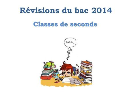 Classes de seconde Classes de seconde Révisions du bac 2014.