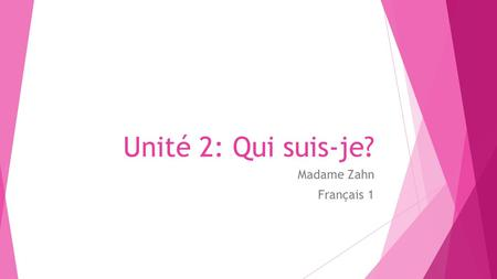 Unité 2: Qui suis-je? Madame Zahn Français 1. In this unit, you will explore the following topics: ● Adjectives of personality ● Physical description.