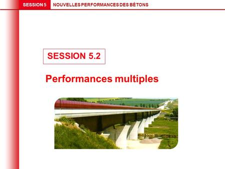 NOUVELLES PERFORMANCES DES BÉTONSSESSION 5 Performances multiples SESSION 5.2.