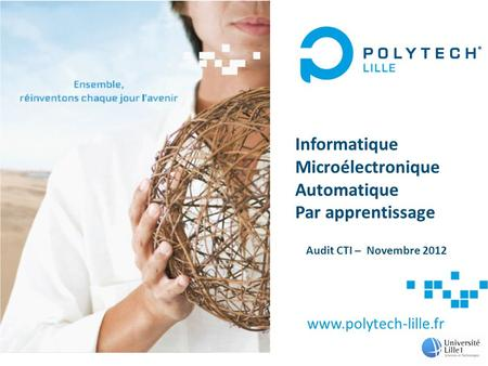 Www.polytech-lille.fr Informatique Microélectronique Automatique Par apprentissage Audit CTI – Novembre 2012 1.