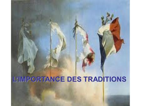 L'IMPORTANCE DES TRADITIONS. PRÉAMBULE L'IMPORTANCE DES TRADITIONS 1 Le terme tradition désigne la transmission continue d'un contenu culturel à travers.