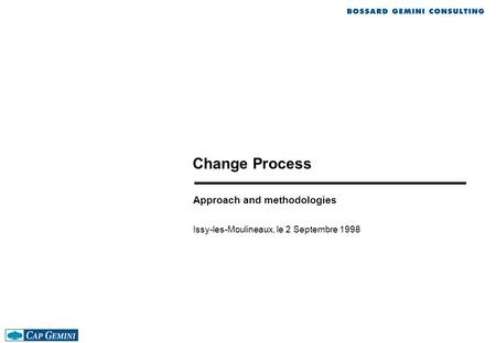 Change Process Approach and methodologies Issy-les-Moulineaux, le 2 Septembre 1998.