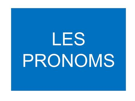 LES PRONOMS. Les pronoms d'objet Directs me* (me) nous (us) te* (you) vous (you) le (him/it) la (her/it) les (them) *In the affirmative command, me 
